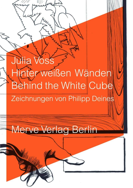 Julia Voss, Hinter weißen Wänden. Behind the White Cube, Berlin, Merve Verlag, 2015, 18 €