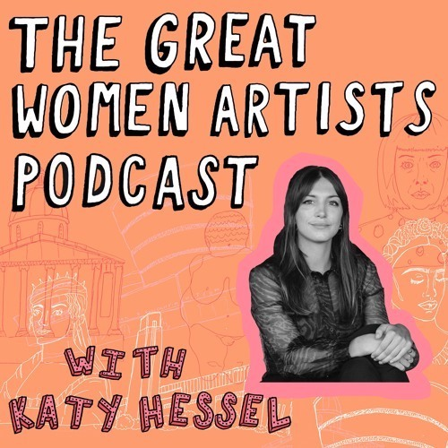 Katy Hessel Podcast The Great Women Artists